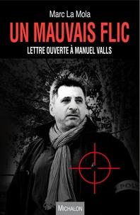 Marc La Mola - Un mauvais flic - Lettre ouverte à Manuel Valls.