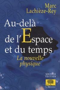Marc Lachièze-Rey - Au-delà de l'espace et du temps - La nouvelle physique.