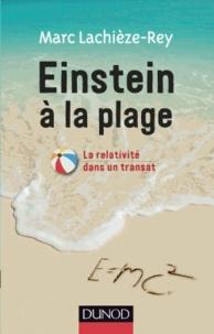 Marc Lachièze-Rey - Einstein à la plage - La relativité dans un transat.