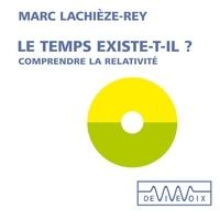 Marc Lachièze-Rey - Le temps existe-t-il? Comprendre la relativité.