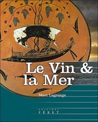 Marc Lagrange - Le Vin et la Mer - A l'usage des épicuriens et des marins.