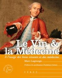 Marc Lagrange - Le vin & la médecine - A l'usage des bons vivants et des médecins.