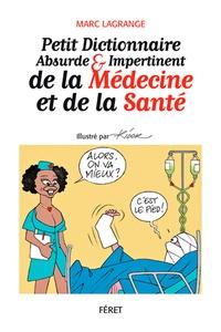 Marc Lagrange - Petit dict absurde et impertinent de la médecine & santé.