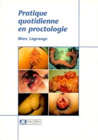 Marc Lagrange - Pratique quotidienne en proctologie.