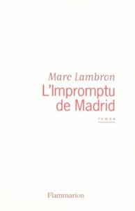 Marc Lambron - L'Impromptu de Madrid.