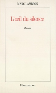 Marc Lambron - L'oeil du silence.
