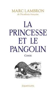Marc Lambron - La princesse et le pangolin.