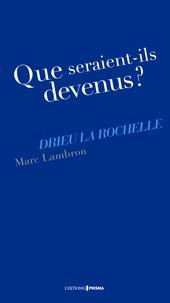 Marc Lambron - Que seraient-ils devenus ? Drieu La Rochelle.