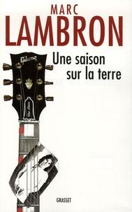 Marc Lambron - Une saison sur la terre.