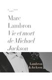 Marc Lambron - Vie et mort de Michael Jackson.