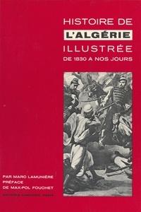 Marc Lamunière et Max-Pol Fouchet - Histoire de l'Algérie illustrée de 1830 à nos jours.