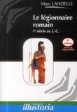 Marc Landelle - Le légionnaire romain - Ier siècle av. J.-C..