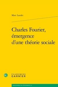 Marc Laudet - Charles Fourier, émergence d'une théorie sociale.