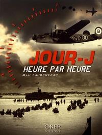 Marc Laurenceau - Jour-J heure par heure - Les 24 heures décisives de l'opération Overlord.