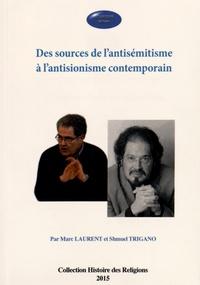 Marc Laurent et Shmuel Trigano - Des sources de l'antisémitisme à l'antisionisme contemporain.