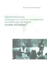 Marc-Laurent Hazoumê - Alphabétisation, développement culturel et mondialisation : quel statut pour les langues locales africaines ?.