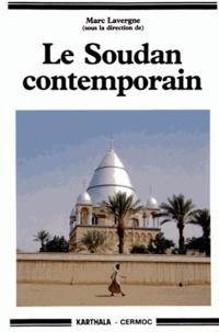 Marc Lavergne - Le Soudan contemporain - De l'invasion turco-égyptienne à la rébellion africaine (1821-1989).