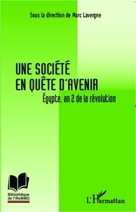 Marc Lavergne - Une société en quête d'avenir - Egypte, an 2 de la révolution.
