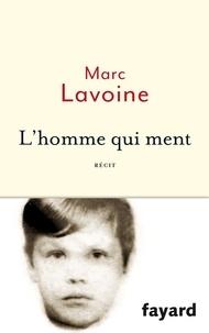 Marc Lavoine - L'homme qui ment ou le roman d'un enjoliveur - Récit basé sur une histoire fausse.