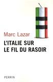 Marc Lazar - L'Italie sur le fil du rasoir - Changements et continuités de l'Italie contemporaine.