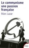Marc Lazar - Le communisme, une passion française.