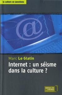 Marc Le Glatin - Internet : un séisme dans la culture ?.