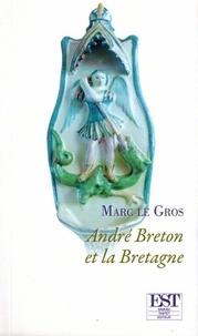 Marc Le Gros - André Breton et la Bretagne.