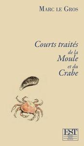 Marc Le Gros - Courts traités de la moule et du crabe.
