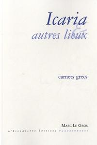 Marc Le Gros - Icaria et autres lieux - Carnets grecs.