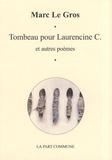 Marc Le Gros - Tombeau pour Laurencine C - Suivi de Reliquaire et autres poèmes.