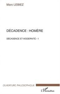 Marc Lebiez - Décadence : Homère. - Décadence et modernité, Tome 1.