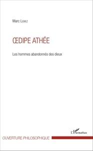 Marc Lebiez - Oedipe athée - Les hommes abandonnés des dieux.