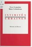 Marc Leboiteux et Yves Lemoine - Intimités urbaines.