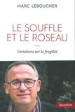 Marc Leboucher - Le souffle et le roseau - Variations sur la fragilité.