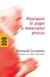 Marc Leboucher et Bernard Lecomte - Pourquoi le pape a mauvaise presse.