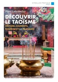 Marc Lebranchu - Découvrir le taoïsme - Histoire, courants, fondements et pratiques.