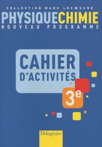 Marc Lecoeuche - Physique-Chimie 3e - Cahier d'activités.