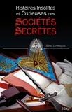 Marc Lefrançois - Histoire insolite et curieuse des sociétés secrètes.