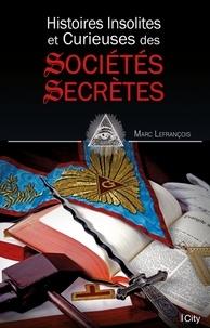 Histoire insolite et curieuse des sociétés secrètes - Marc Lefrançois pdf epub
