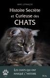 Marc Lefrançois - Histoire secrète et curieuse des chats.
