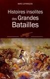Marc Lefrançois - Histoires insolites des grandes batailles.