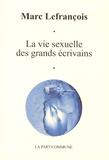 Marc Lefrançois - La vie sexuelle des grands écrivains.