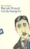Marc Lefrançois - Marcel Proust roi du Kung-Fu.