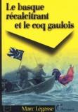Marc Legasse - Le Basque récalcitrant et le coq Gaulois.