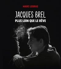Marc Legras - Jacques Brel - Plus loin que le rêve.