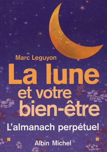 Marc Leguyon - La lune et votre bien-être - L'almanach perpétuel.