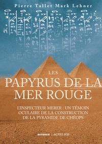 Marc Lehner et Pierre Tallet - Les Papyrus de la mer Rouge - L'inspecteur Merer : un témoin oculaire de la construction des pyramides.