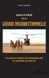 Marc Lemaire - Dans le piège de la guerre insurrectionnelle - L'Occident à l'épreuve du communisme hier, de l'islamisme aujourd'hui.