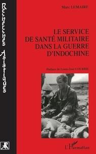 Marc Lemaire - Le service de santé militaire dans la guerre d'Indochine - Le soutien santé des parachutistes, 1944-1954.