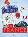 Marc Lemonier - Ces objets qui ont fait la France.